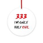 333 HALF EVIL Ornament (Round)