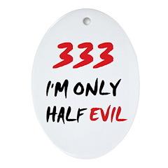 333 HALF EVIL Oval Ornament