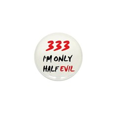 333 HALF EVIL Mini Button