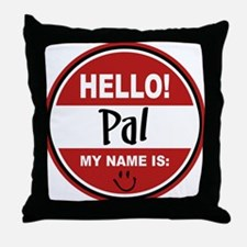 Hello my name is Pal Throw Pillow