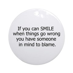if you can smile.. Ornament (Round)