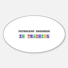Petroleum Engineer In Training Oval Decal