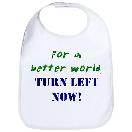 Better World, TURN LEFT NOW! Bib