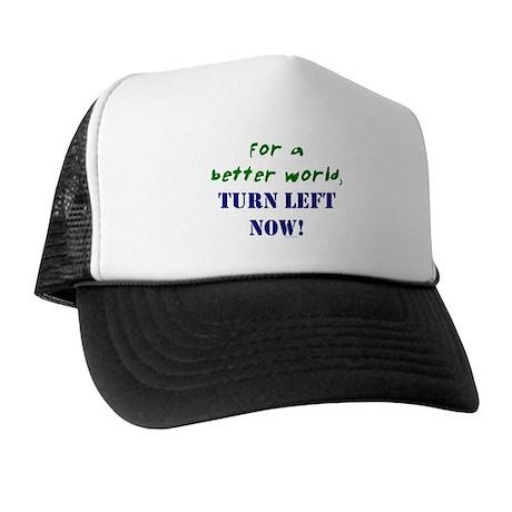 Better World, TURN LEFT NOW! Trucker Hat