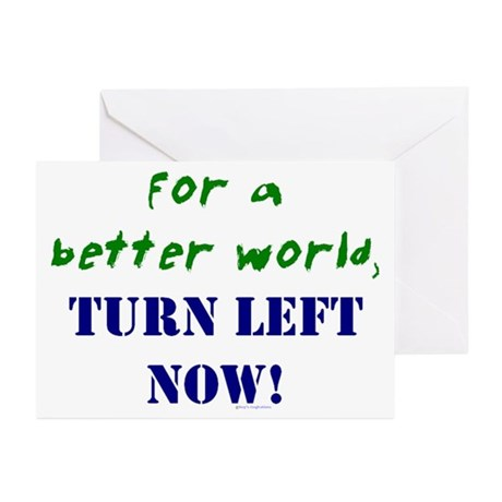 Better World, TURN LEFT NOW! Greeting Cards (Packa