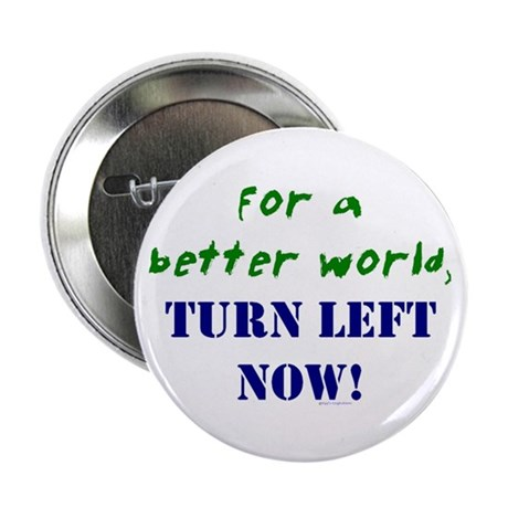 "Better World, TURN LEFT NOW! 2.25"" Button (100 pac"