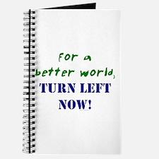 Better World, TURN LEFT NOW! Journal