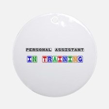 Personal Assistant In Training Ornament (Round)