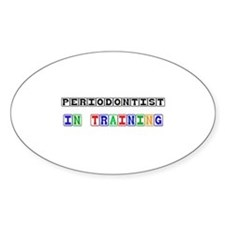 Periodontist In Training Oval Decal