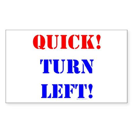 QUICK! TURN LEFT! Rectangle Sticker