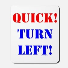 QUICK! TURN LEFT! Mousepad