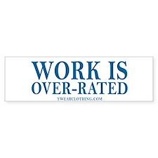 Work Over-Rated Bumper Bumper Sticker