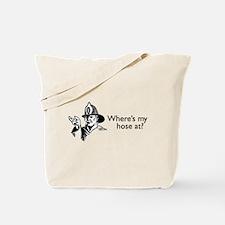 Where's My Hose At? Tote Bag