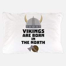Vikings are born in the North C7t8x Pillow Case
