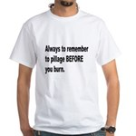 Pillage Before Burning Quote (Front) White T-Shirt