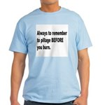 Pillage Before Burning Quote Light T-Shirt