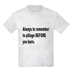 Pillage Before Burning Quote T-Shirt