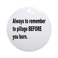 Pillage Before Burning Quote Ornament (Round)