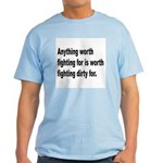 Worth Fighting Dirty Quote Light T-Shirt