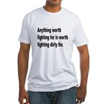 Worth Fighting Dirty Quote (Front) Fitted T-Shirt