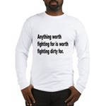 Worth Fighting Dirty Quote (Front) Long Sleeve T-S