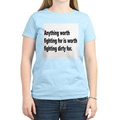 Worth Fighting Dirty Quote T-Shirt