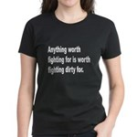 Worth Fighting Dirty Quote (Front) Women's Dark T-