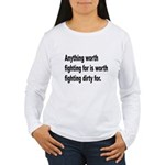 Worth Fighting Dirty Quote (Front) Women's Long Sl