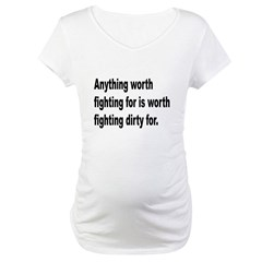 Worth Fighting Dirty Quote Shirt