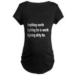 Worth Fighting Dirty Quote (Front) T-Shirt