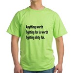 Worth Fighting Dirty Quote (Front) Green T-Shirt