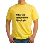 Worth Fighting Dirty Quote (Front) Yellow T-Shirt