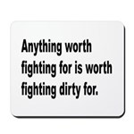 Worth Fighting Dirty Quote Mousepad