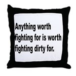 Worth Fighting Dirty Quote Throw Pillow