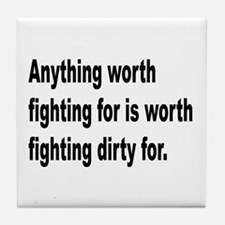 Worth Fighting Dirty Quote Tile Coaster