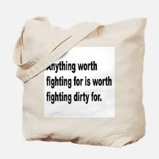 Worth Fighting Dirty Quote Tote Bag