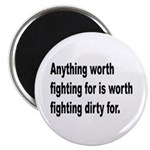 Worth Fighting Dirty Quote Magnet