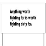 Worth Fighting Dirty Quote Yard Sign