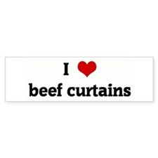 I Love beef curtains Bumper Bumper Sticker