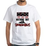 Nothing but Snowmobiles White T-Shirt