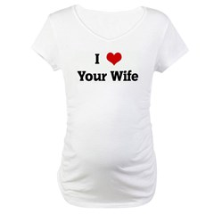 I Love Your Wife Shirt