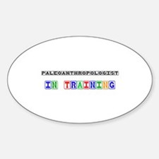 Paleoanthropologist In Training Oval Decal