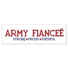 Strong, Proud, Faithful - Army Fiancee Bumper Sticker