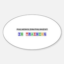 Palaeoclimatologist In Training Oval Decal