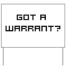 Got a Warrant? Yard Sign