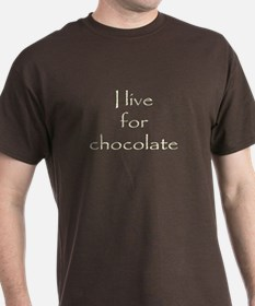 I Live for Chocolate T-Shirt
