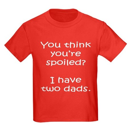 you-think-youre-spoiled T-Shirt