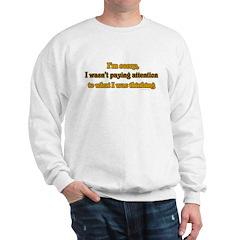 I wasn't paying attention.. Sweatshirt