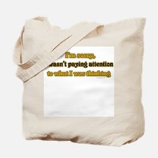 I wasn't paying attention.. Tote Bag