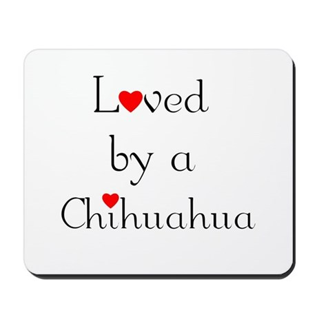 Loved by a Chihuahua Mousepad